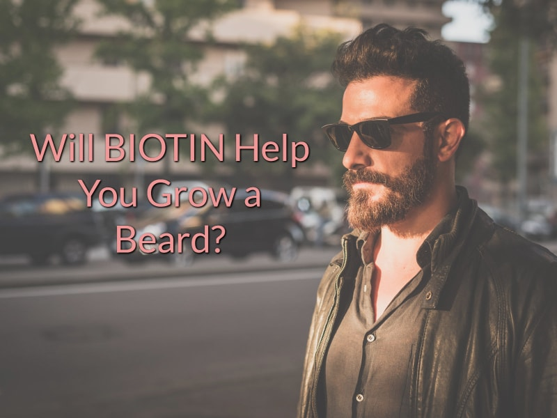 Biotin for Beard Growth | What You Need to Know
